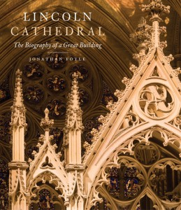 Lincoln Cathedral - The biography of a great building by Jonathan Foyle